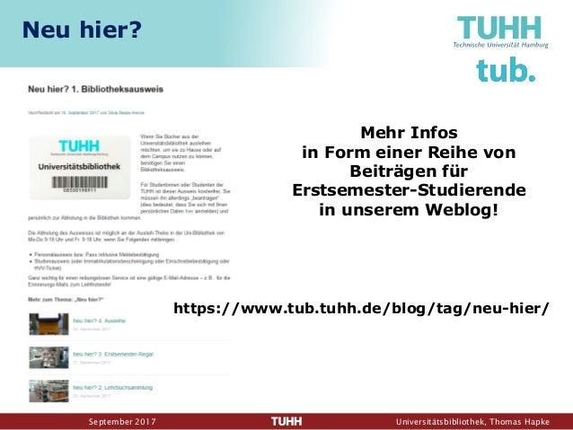 September 2017 Universitätsbibliothek, Thomas Hapke Neu hier? Mehr Infos in Form einer Reihe von Beiträgen für Erstsemeste...