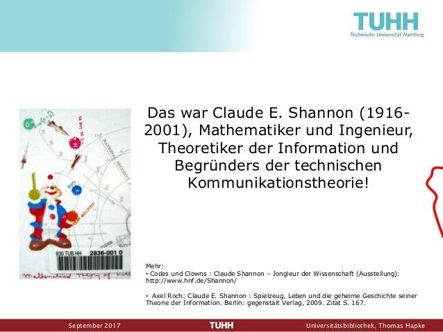 September 2017 Universitätsbibliothek, Thomas Hapke Das war Claude E. Shannon (1916- 2001), Mathematiker und Ingenieur, Th...