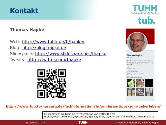 September 2017 Universitätsbibliothek, Thomas Hapke Kontakt Thomas Hapke Web: http://www.tuhh.de/b/hapke/ Blog: http://blo...