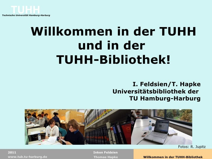 Willkommen in der TUHH und in der  TUHH-Bibliothek! I. Feldsien/T. Hapke Universitätsbibliothek der  TU Hamburg-Harburg Fo...