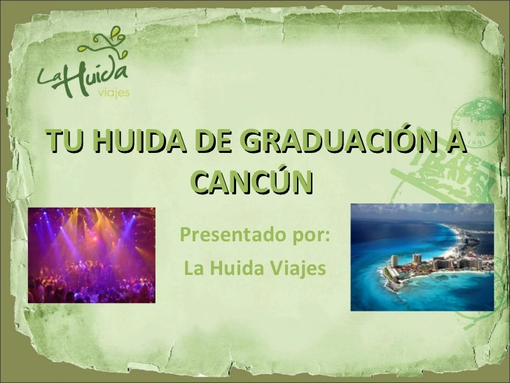 TU HUIDA DE GRADUACIÓN A CANCÚN  Presentado por: La Huida Viajes