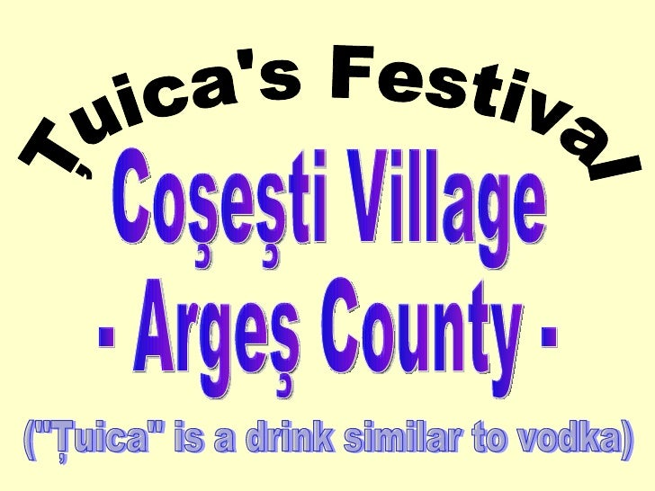 "Ţuica's Festival Coşeşti Village - Argeş County - (""Ţuica"" is a drink similar to vodka)"