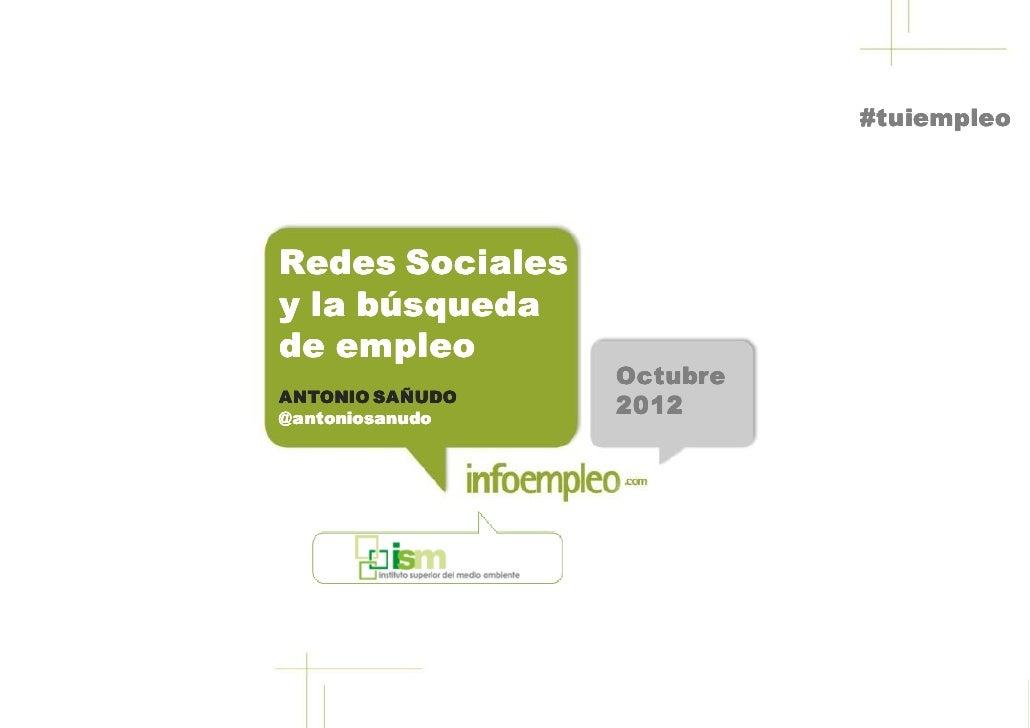 #tuiempleoRedes Socialesy la búsquedade empleo                  OctubreANTONIO SAÑUDO@ antoniosanudo                  2012