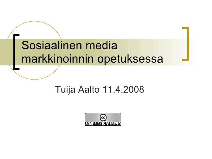 Sosiaalinen media markkinoinnin opetuksessa Tuija Aalto 11.4.2008