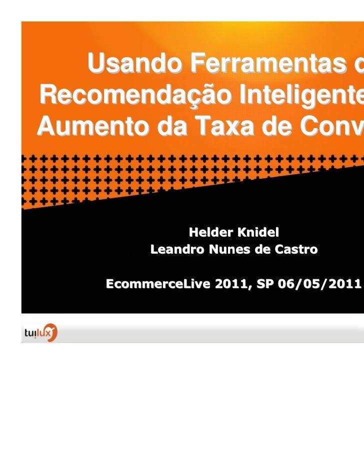 Usando Ferramentas deRecomendação Inteligente paraAumento da Taxa de Conversão               Helder Knidel          Leandr...