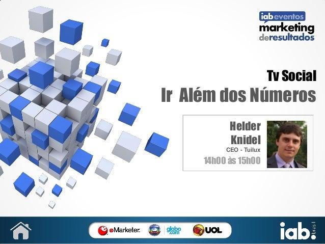 Tv Social  Ir Além dos Números Helder Knidel CEO - Tuilux  14h00 às 15h00  SUA FOTO
