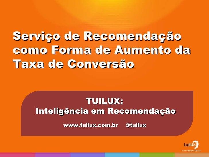 Serviço de Recomendação como Forma de Aumento da Taxa de Conversão TUILUX:  Inteligência em Recomendação www.tuilux.com.br...