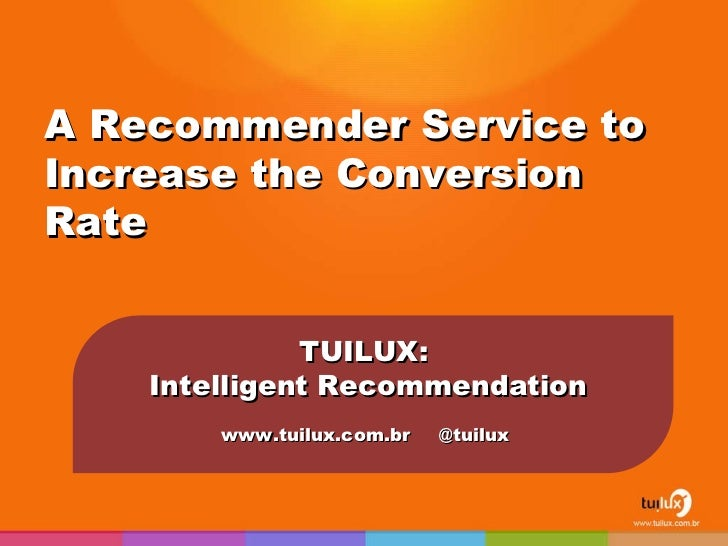 A Recommender Service to Increase the Conversion Rate TUILUX:  Intelligent Recommendation www.tuilux.com.br  @tuilux