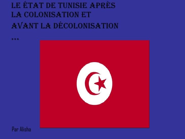 Le État de Tunisie après la Colonisation et avant la Décolonisation  … Par Alisha