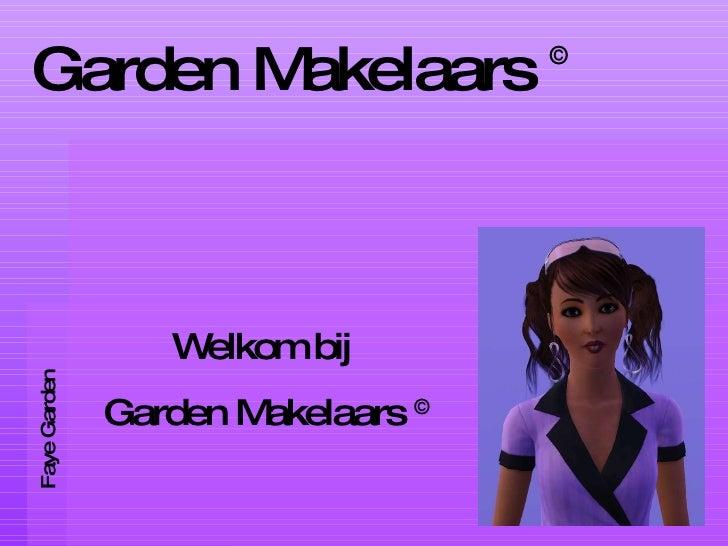 Garden Makelaars  © Faye Garden Welkom bij  Garden Makelaars  ©