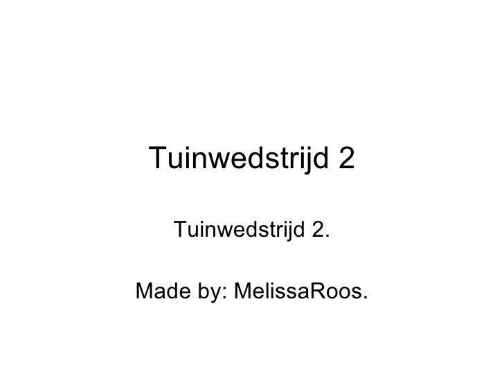 Tuinwedstrijd 2 Tuinwedstrijd 2. Made by: MelissaRoos.