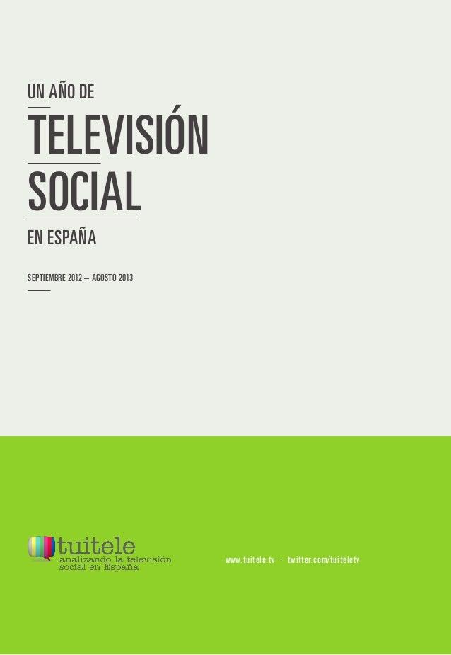 UN AÑO DE SEPTIEMBRE 2012 – AGOSTO 2013 EN ESPAÑA TELEVISIÓN SOCIAL www.tuitele.tv · twitter.com/tuiteletv