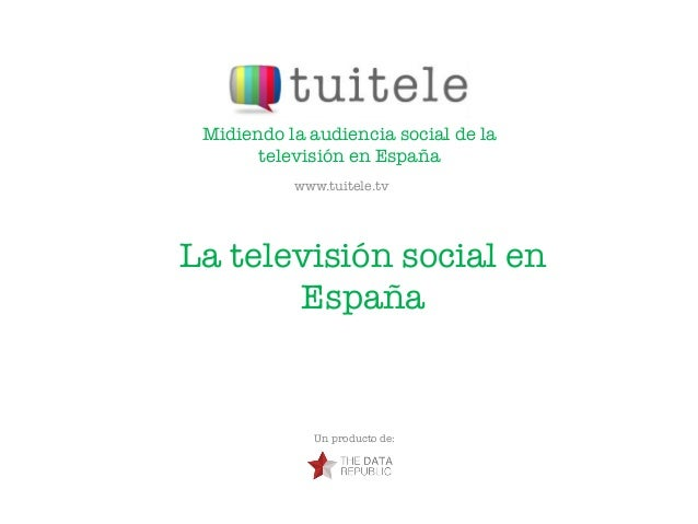 Midiendo la audiencia social de la       televisión en España           www.tuitele.tvLa televisión social en       España...