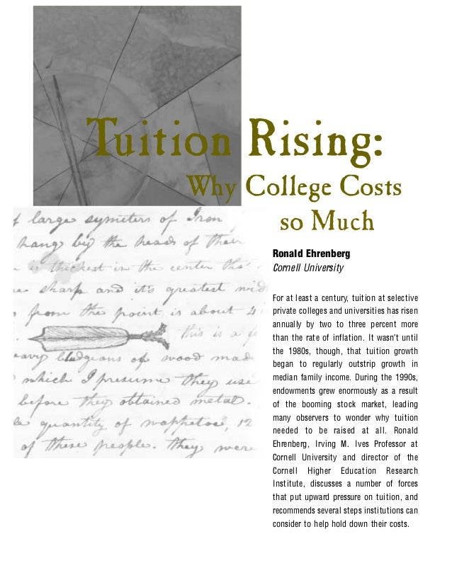 Tuition Rising:    Why College Costs          so Much          Ronald Ehrenberg          Cornell University          For a...