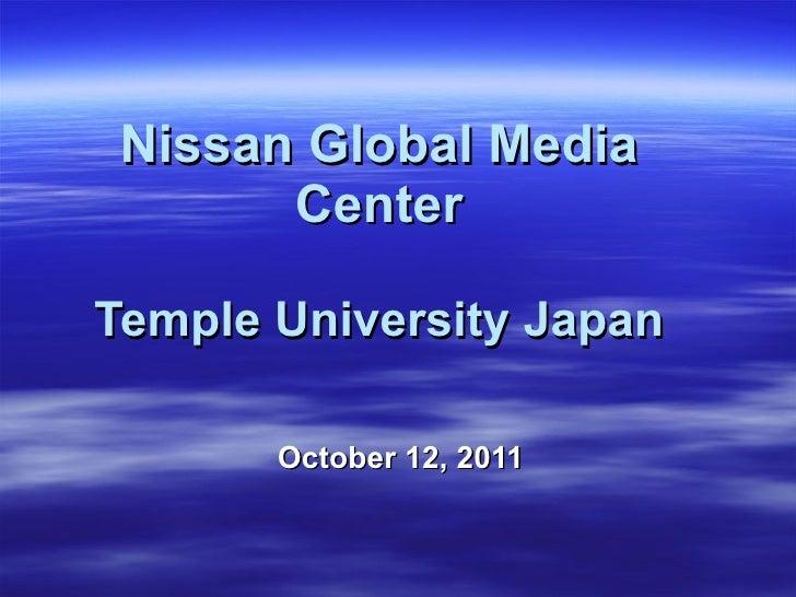 Nissan Global Media Center Temple University Japan October 12, 2011