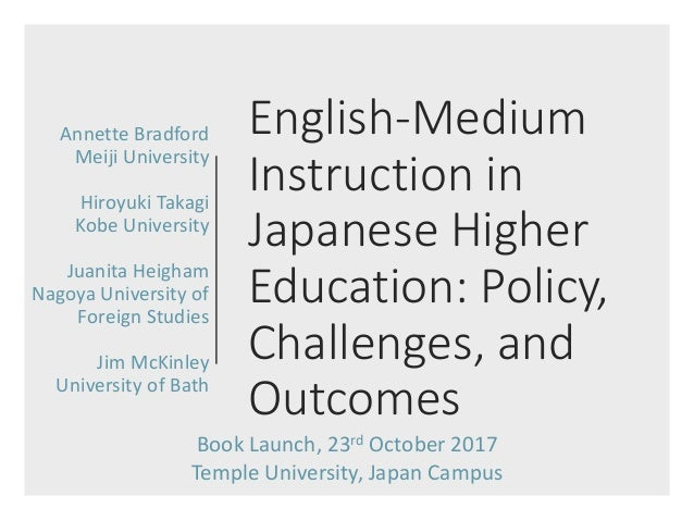 English-Medium Instruction in Japanese Higher Education: Policy, Challenges, and Outcomes Annette Bradford Meiji Universit...