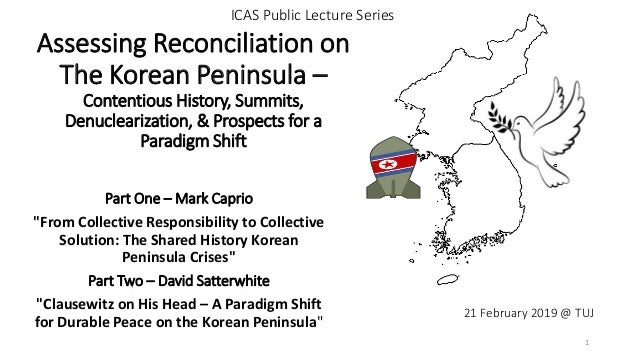 Assessing Reconciliation on The Korean Peninsula – Contentious History, Summits, Denuclearization, & Prospects for a Parad...