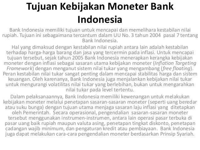 Tujuan Kebijakan Moneter Bank                    Indonesia    Bank Indonesia memiliki tujuan untuk mencapai dan memelihara...