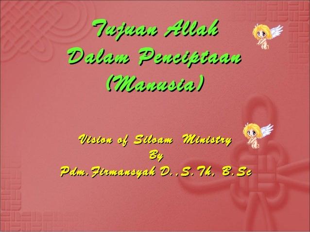 Tujuan AllahTujuan AllahDalam PenciptaanDalam Penciptaan(Manusia)(Manusia)Vision of Siloam MinistryVision of Siloam Minist...