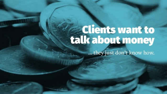 Clients want to talk about money … they just don't know how.