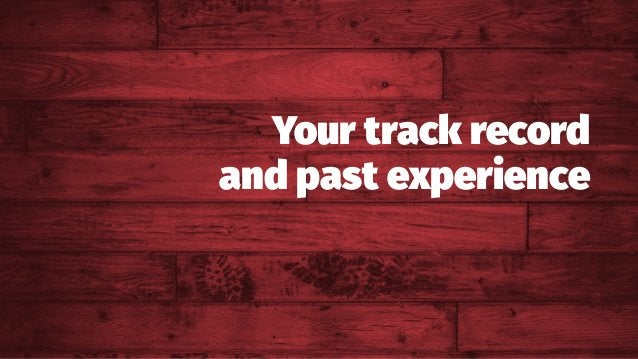 Your track record and past experience