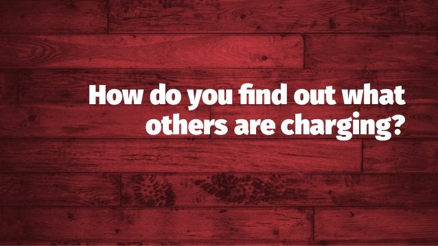 How do you find out what others are charging?