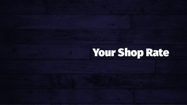 Your Shop Rate