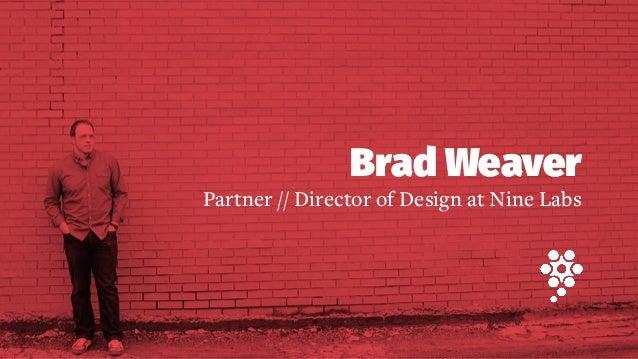 Brad Weaver Partner // Director of Design at Nine Labs