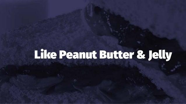 Like Peanut Butter & Jelly