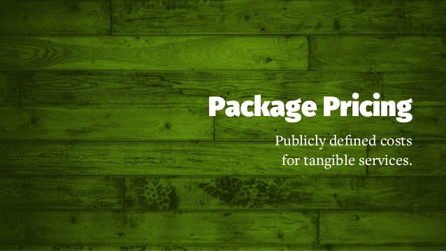 Package Pricing Publicly defined costs for tangible services.