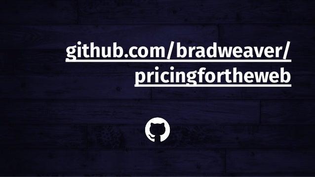 github.com/bradweaver/ pricingfortheweb