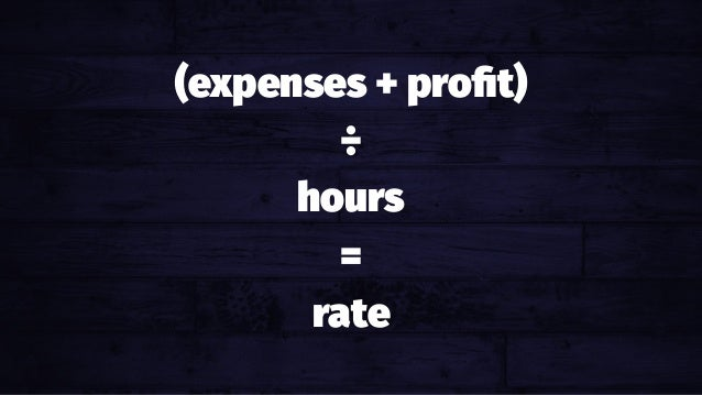 There is a formula. Yay! (expenses + profit) ÷ hours = rate