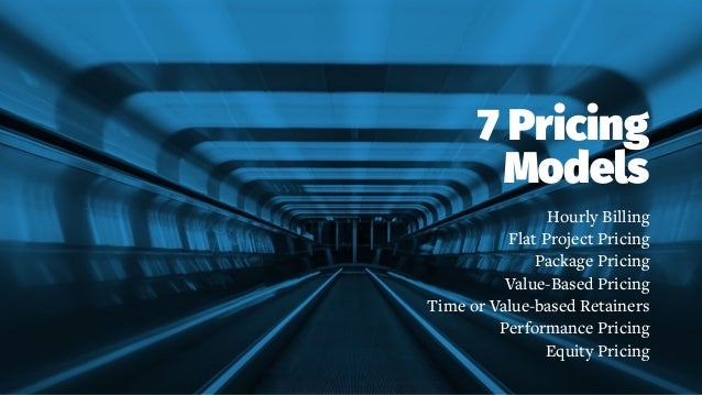 7 Pricing Models Hourly Billing Flat Project Pricing Package Pricing Value-Based Pricing Time or Value-based Retainers Per...