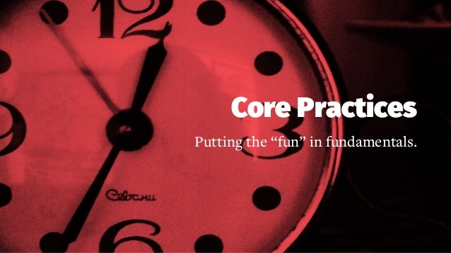 """Core Practices Putting the """"fun"""" in fundamentals."""