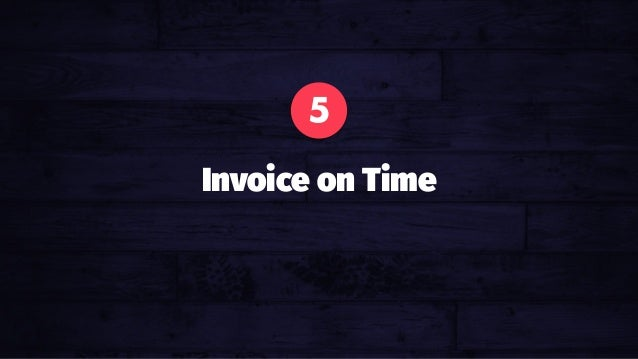 Avoid Emotional Pricing. Your gut is not a calculator. 5 Invoice on Time
