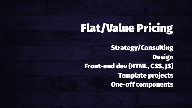 Hourly Billing Hours out, dollars in. Strategy/Consulting Design Front-end dev (HTML, CSS, JS) Template projects One-off c...