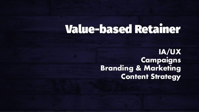 Hourly Billing Hours out, dollars in. IA/UX Campaigns Branding & Marketing Content Strategy Value-based Retainer