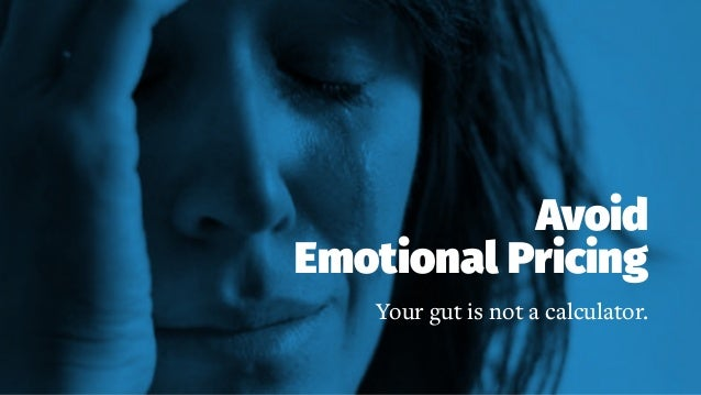 Avoid Emotional Pricing Your gut is not a calculator.