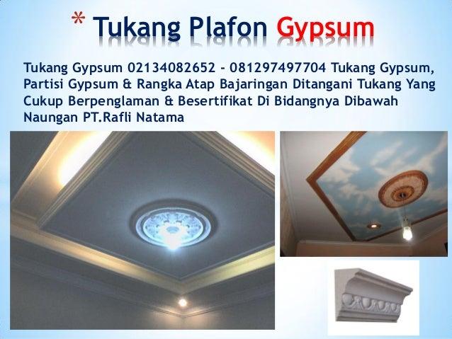Tukang Gypsum 02134082652 - 081297497704 Tukang Gypsum, Partisi Gypsum & Rangka Atap Bajaringan Ditangani Tukang Yang Cuku...
