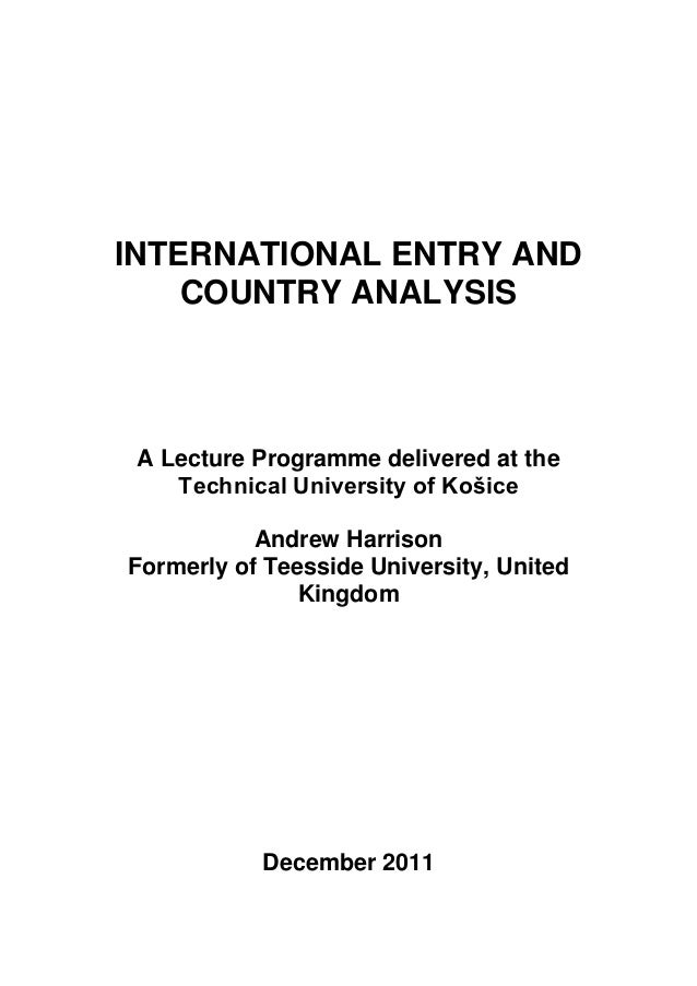 INTERNATIONAL ENTRY AND COUNTRY ANALYSIS A Lecture Programme delivered at the Technical University of Košice Andrew Harris...
