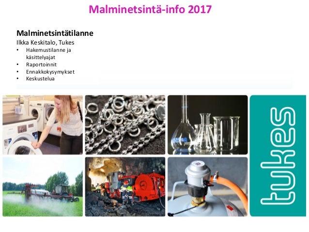 7.10.2011 Malminetsintä-info 2017 Malminetsintätilanne Ilkka Keskitalo, Tukes • Hakemustilanne ja käsittelyajat • Raportoi...