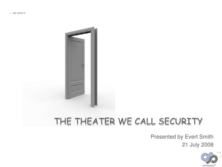 …. we come in                THE THEATER WE CALL SECURITY                                  Presented by Evert Smith       ...