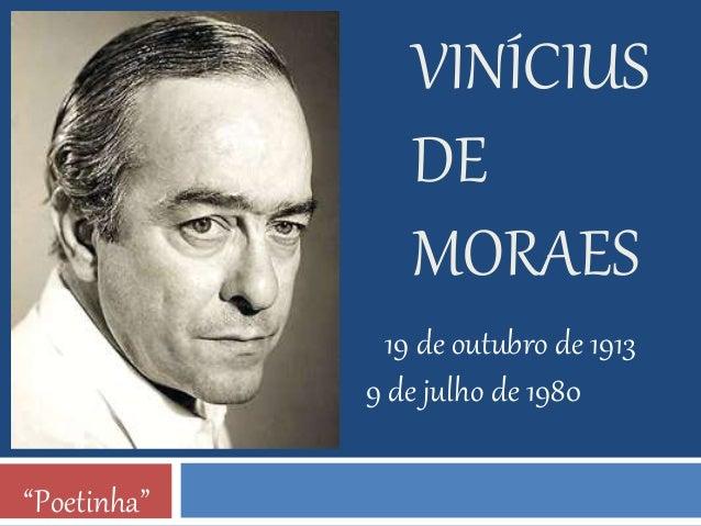 """VINÍCIUS  DE  MORAES  """"Poetinha""""  19 de outubro de 1913  9 de julho de 1980"""