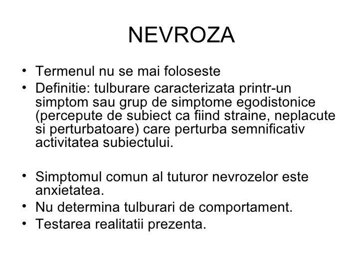 NEVROZA <ul><li>Termenul nu se mai foloseste </li></ul><ul><li>Definitie: tulburare caracterizata printr-un simptom sau gr...