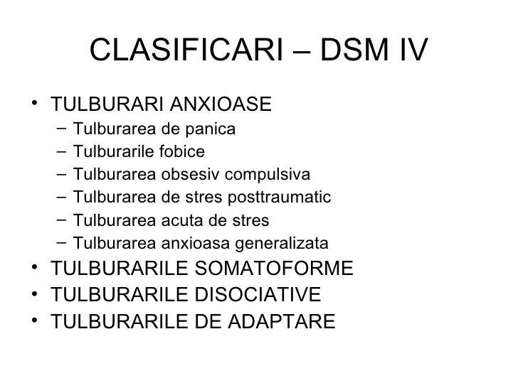 CLASIFICARI – DSM IV <ul><li>TULBURARI ANXIOASE </li></ul><ul><ul><li>Tulburarea de panica </li></ul></ul><ul><ul><li>Tulb...