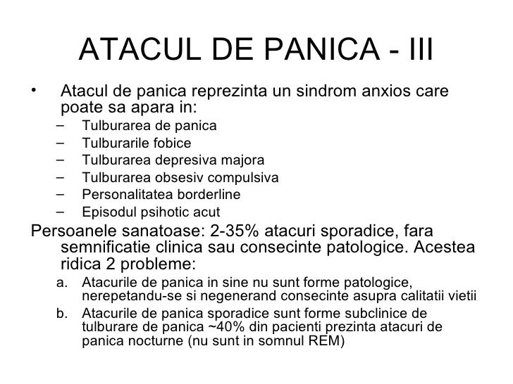 ATACUL DE PANICA - III <ul><li>Atacul de panica reprezinta un sindrom anxios care poate sa apara in: </li></ul><ul><ul><li...