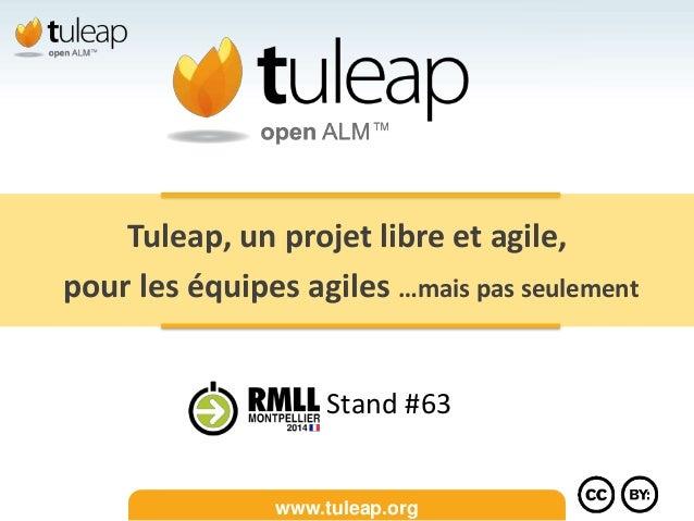 www.tuleap.org Tuleap, un projet libre et agile, pour les équipes agiles …mais pas seulement Stand #63