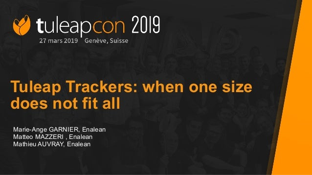 Tuleap Trackers: when one size does not fit all Marie-Ange GARNIER, Enalean Matteo MAZZERI , Enalean Mathieu AUVRAY, Enale...
