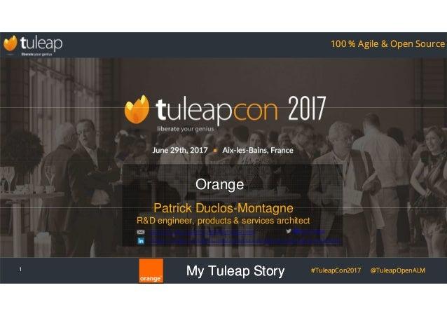 My Tuleap Story #TuleapCon2017 @TuleapOpenALM 100 % Agile & Open Source My Tuleap Story #TuleapCon2017 @TuleapOpenALM 100 ...