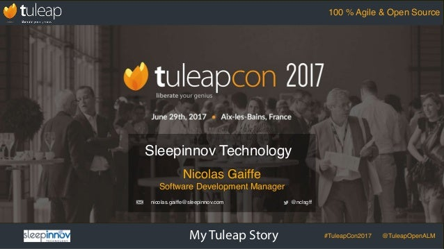 My Tuleap Story #TuleapCon2017 @TuleapOpenALM 100 % Agile & Open Source Nicolas Gaiffe Software Development Manager Sleepi...